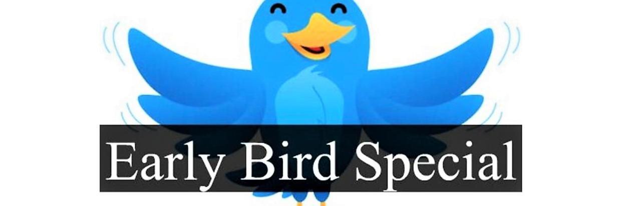 Early Bird Special Rates